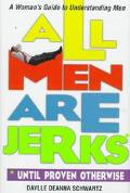 All Men Are Jerks Until Proven Otherwise: A Woman's Guide to Understanding Men - Daylle Dean...