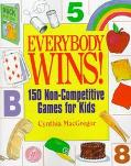 Everybody Wins!: 150 Non-Competitive Games for Kids - Cynthia MacGregor - Paperback