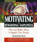 Streetwise Motivating and Rewarding Employees New and Better Ways to Inspire Your People