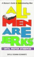 All Men Are Jerks Until Proven Otherwise  A Woman's Guide to Understanding Men