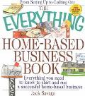 Everything Home-Based Business Book Everything You Need to Know to Start and Run a Successfu...