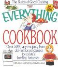 Everything Cookbook Over 500 Easy Recipes, from Old-Fashioned Classics to Today's Healthy Fa...