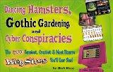 Dancing Hamsters, Gothic Gardening, and Cyber Conspiracies: The 501 Funniest, Craziest & Mos...