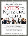 5 Steps to Professional Presence How to Project Confidence, Competence, and Credibility at Work