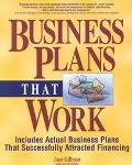 Business Plans That Work Includes Actual Business Plans That Successfully Attracted Financing