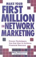 Make Your First Million in Network Marketing Proven Techniques You Can Use to Achieve Financ...