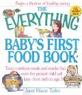 Everything Baby's First Food Book Tasty, Nutritious Meals and Snacks That Even the Pickiest ...