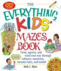 Everything Kids' Mazes Book Twist, Squirm, and Wind Your Way Through Subways, Museums, Monst...