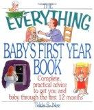 The Everything Baby's First Year Book: Complete Practical Advice to Get You and Baby Through...