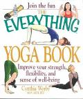 Everything Yoga Book Improve Your Strength, Flexibility, and Sense of Well-Being