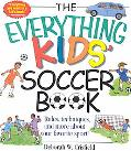 Everything Kids' Soccer Book Rules, Techniques, and More About Your Favorite Sport!