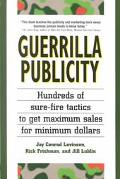 Guerrilla Publicity Hundreds of Sure-Fire Tactics to Get Maximum Sales for Minimum Dollars