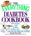 Everything Diabetes Cookbook 300 Creative and Healthy Recipes That Put the Fun Back into Coo...