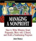 Managing a Nonprofit How to Write Winning Grant Proposals, Work With a Board, and Build a Fu...