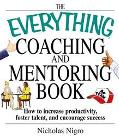 Everything Coaching and Mentoring Book How to Increase Productivity, Foster Talent, and Enco...
