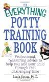 The Everything Potty Training Book: Professional, Reassuring Advice to Help You and Your Chi...