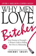 Why Men Love Bitches From Doormat to Dreamgirl-A Woman's Guide to Holding Her Own in a Relat...