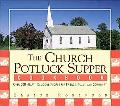 Church Potluck Supper Cookbook Over 500 Hearty, Delicious Recipes for Friends, Family, and C...