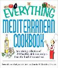 Everything Mediterranean Cookbook An Enticing Collection of 300 Healthy, Delicious Recipes f...