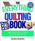 Everything Quilting Book Simple Instructions for Creating the Perfect Family Heirloom
