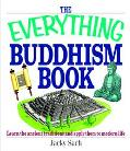 Everything Buddhism Book Learn the Ancient Traditions and Apply Them to Modern Life