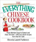Everything Chinese Cookbook From Wonton Soup to Sweet and Sour Chicken-300 Succelent Recipes...