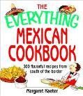 Everything Mexican Cookbook 300 Flavorful Recipes from South of the Border