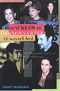 From Scream to Dawson's Creek to Wasteland: An Unauthorized Take on the Phenomenal Career of...