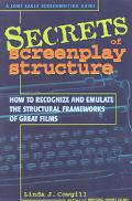 Secrets of Screenplay Structure How to Recognize and Emulate the Structural Frameworks of Gr...