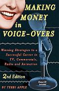 Making Money in Voice-overs Winning Strategies to a Successful Career in Tv, Commercials Rad...