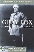 Gray Fox Robert E. Lee and the Civil War
