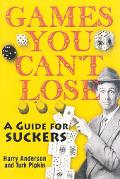 Games You Can't Lose A Guide for Suckers