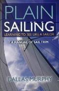 Plain Sailing : A Sail-Trim Manual for New Sailors
