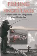 Fishing the Finger Lakes : A Complete Guide to Prime Fishing Locations in Central New York S...