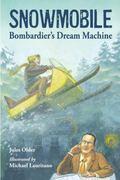 Snowmobile: Bombardier's Dream Machine (Junior Library Guild Selection (Charlesbridge Paper))