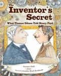 Inventor's Secret : What Thomas Edison Told Henry Ford