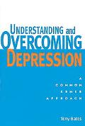 Understanding and Overcoming Depression A Common Sense Approach