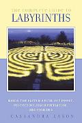 Complete Guide to Labyrinths Using the Sacred Spiral for Power, Protection, Transformation, ...