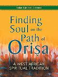 Finding Soul on the Path of Orisa A West African Spiritual Tradition