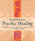 Essential Psychic Healing A Complete Guide to Healing Yourself, Healing Others, And Healing ...
