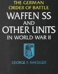 German Order of Battle: The Waffen S. S. and Other Units in World War II - George F. Nafzige...