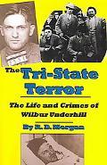 Tri-state Terror The Life And Crimes Of Wilbur Underhill