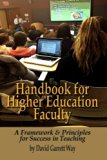 Handbook for Higher Education Faculty: A Framework & Principles for Success in Teaching