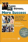 Less Stress, More Success A New Approach to Guiding Your Teen Through College Admissions And...