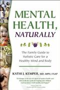 Mental Health, Naturally: The Family Guide to Holistic Care for a Healthy Mind and Body