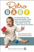 Retro Baby: Cut Back on All the Gear and Boost Your Baby's Development With More Than 100 Ti...
