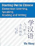 Starting Out in Chinese Elementary Listening, Speaking, Reading And Writing