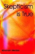Skepticism Is True
