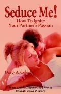 Seduce Me! How to Ignite Your Partner's Passion