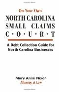 On Your Own North Carolina Small Claims Court A Debt Collection Guide for North Carolina Bus...